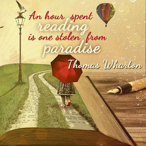 An hour spent reading is one stolen from paradise. Thomas Wharton